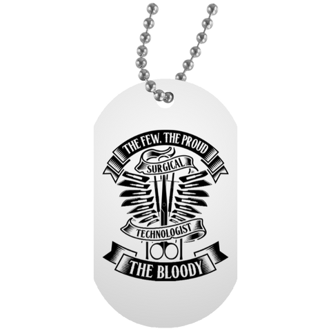 The Few The Proud The Bloody Surgical Technologist Dog Tag