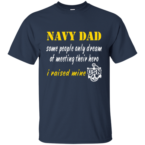 Navy Dad Some People Only Dream of Meeting Their Hero I Raised Mine Cotton T-Shirt