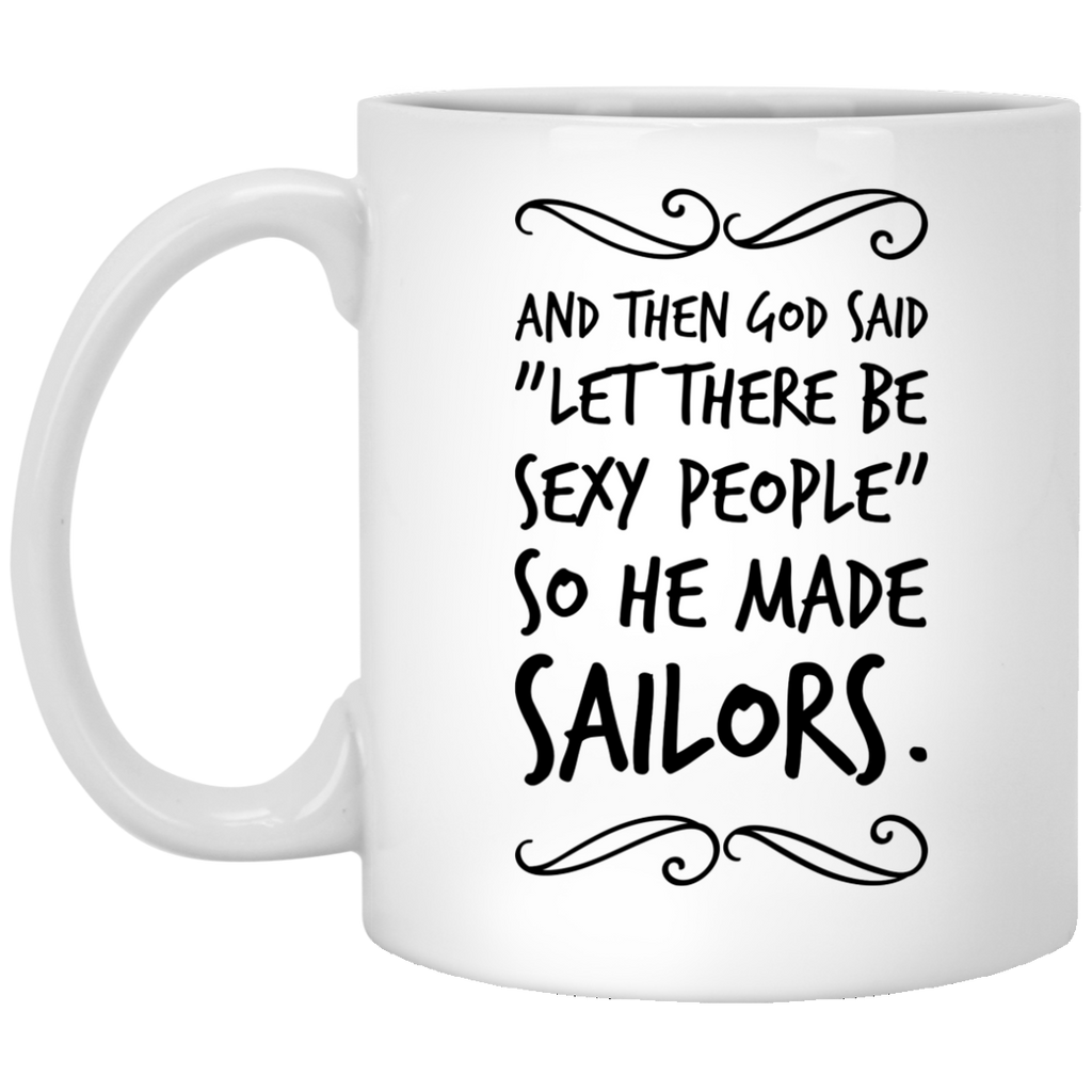 "And then God Said ""Let there be sexy people "" so he made Sailors  Mug"