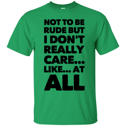 Not to be rude but I don't really care.. like at all..   T-Shirt