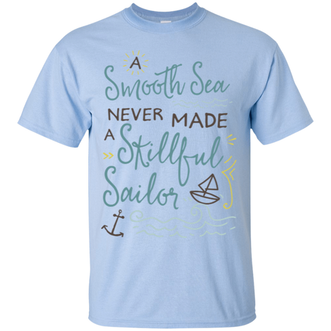 A smooth sea never made a skillful sailor T-Shirt