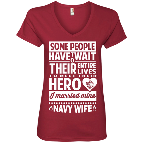Some people have to wait their entire lives to meet their hero and I married mine Navy Wife V-Neck Tee