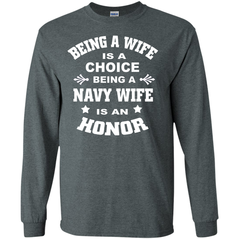Being A Wife is a choice Being a Navy wife is an honor Tshirt