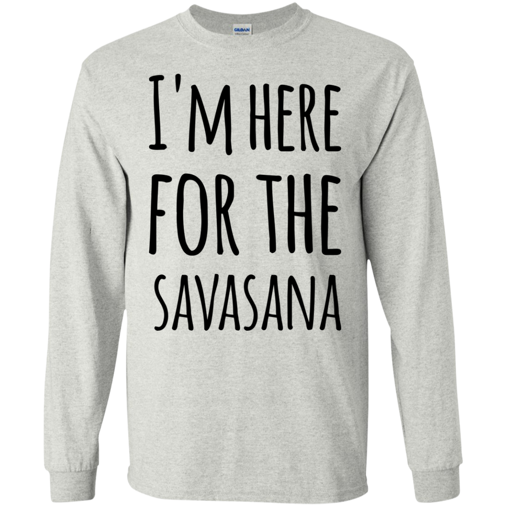 I'm here for the Savasana  LS  Tshirt