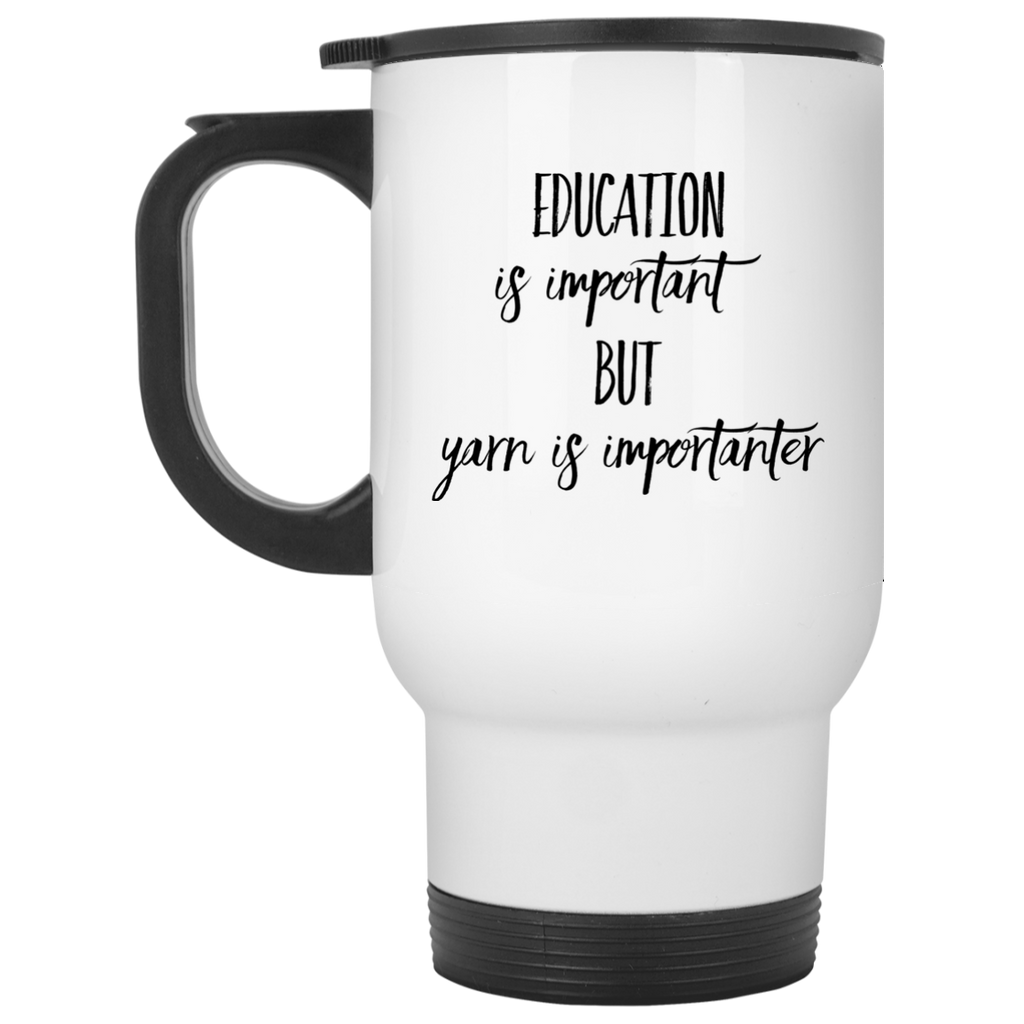 Education is important but Yarn is importanter Travel  Mug