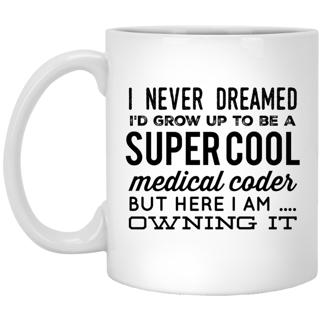 I never dreamed i'd grow up to be a super cool Medical Coder  but here i am owning it Mug