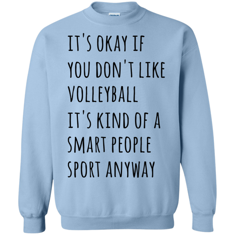 It's okay if you don't like volleyball it's kind of a smart people sport anyway Sweatshirt