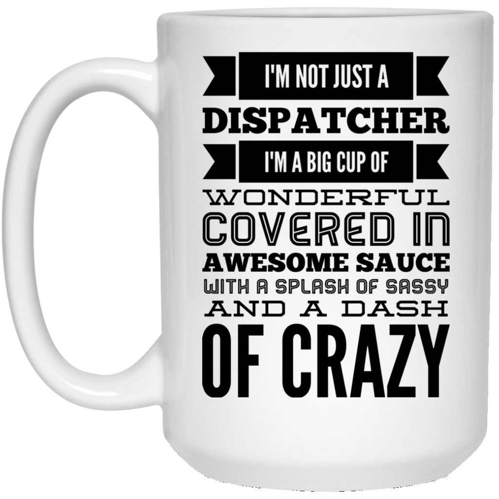 Not just a Dispatcher  15 oz. White Mug