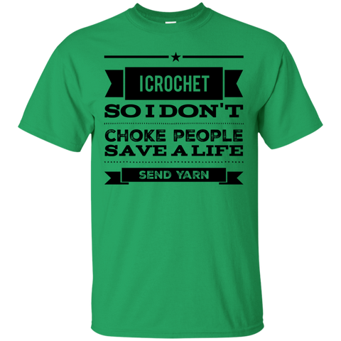 I Crochet so I don't choke people save a life send yarn  T-Shirt