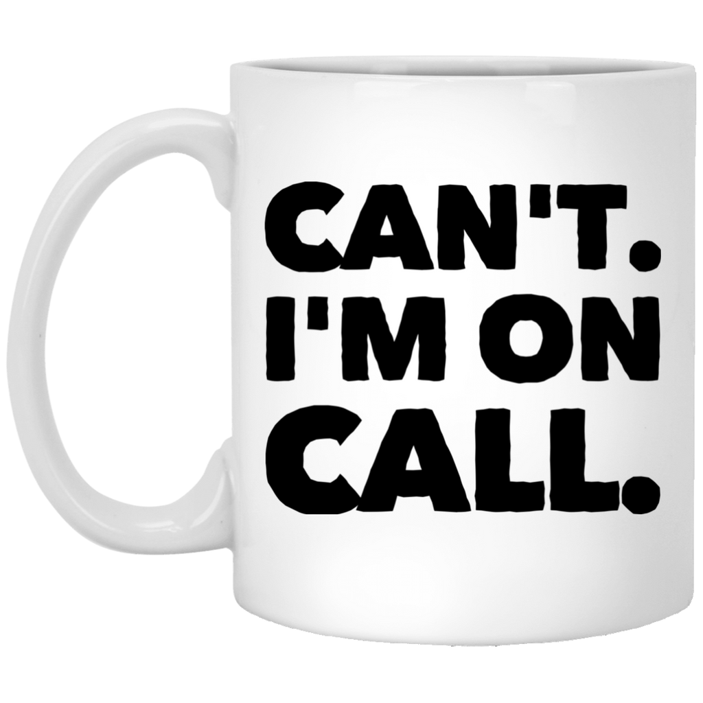 Can't . I'm On Call 11 oz. White Mug