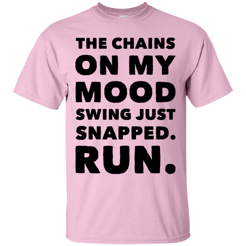 The Chains on my mood swing just snapped. Run.  T-Shirt