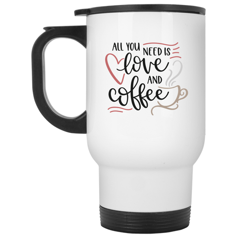 All you need is love and coffee  White Travel Mug