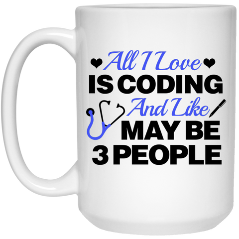 All I Love is Coding and like maybe 3 people  Mug - 15oz