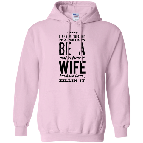 I never dreamed to grow up to be a perfect freakin' wife  Hoodie