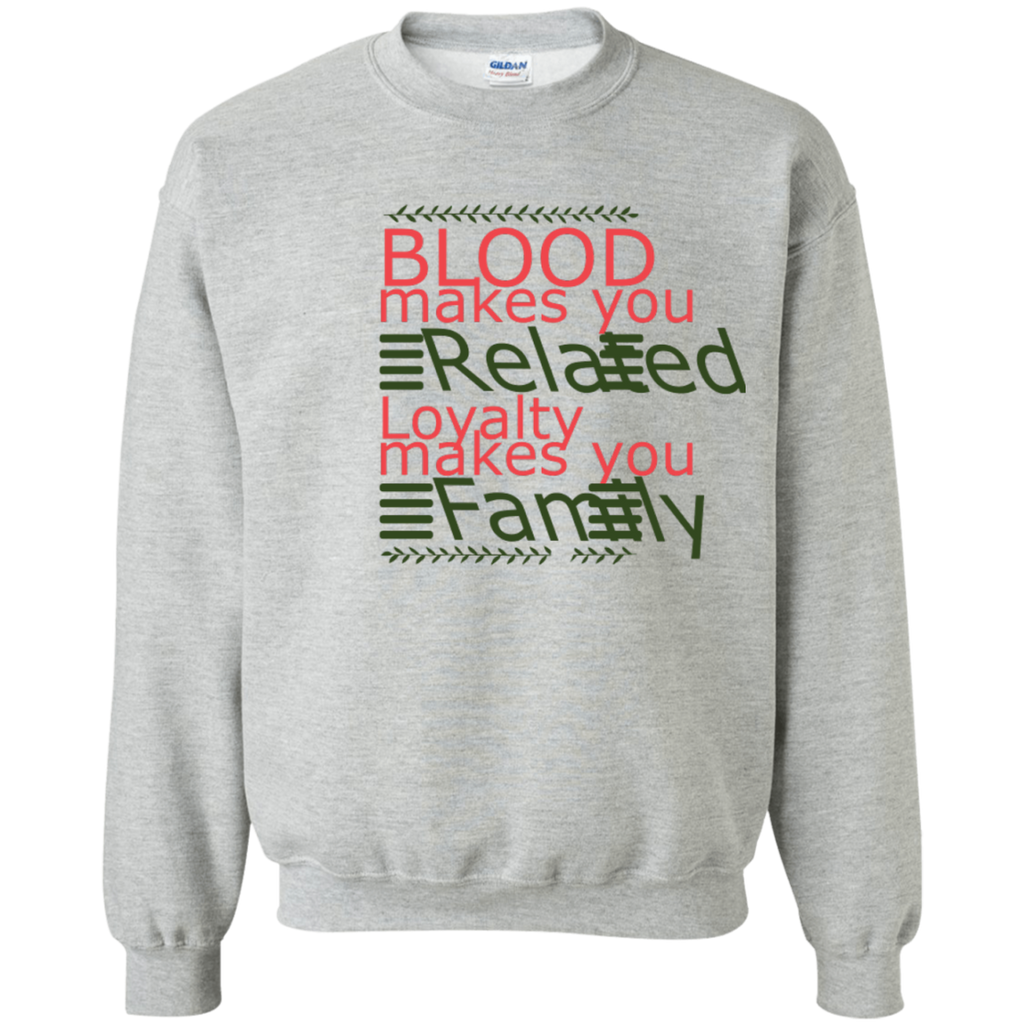 Blood makes you related loyalty makes you family Sweatshirt