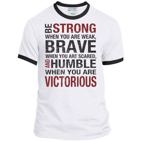 Be Strong When you are weak , Brave when you are scared and Humble when you are victorious Ringer Tee