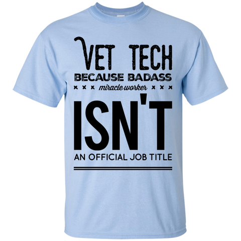Vet Tech  because badass miracle worker isn't an official job title  T-Shirt