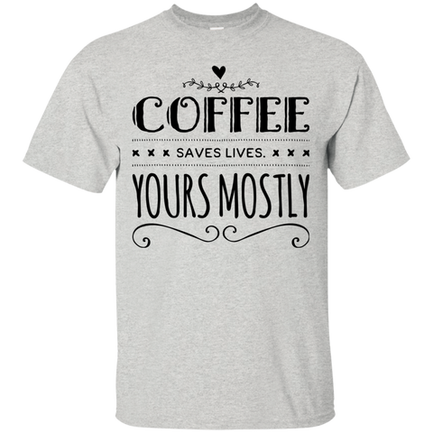 Coffee Saves lives yours mostly Tshirt