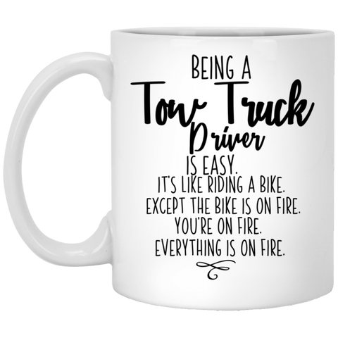 Being a Tow Truck Driver  11 oz. White Mug