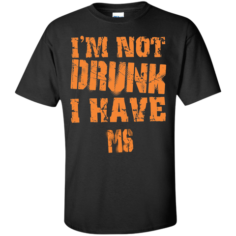 I'm Not Drunk I have MS  T-Shirt
