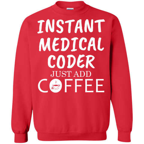 Instant Medical Coder Just Add Coffee Crewneck Pullover Sweatshirt  8 oz
