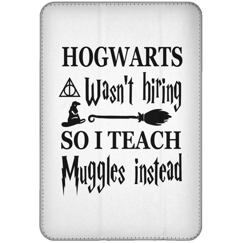 Hogwarts wasn't hiring so I Teach muggles instead   Ipad  Mini Flip Case