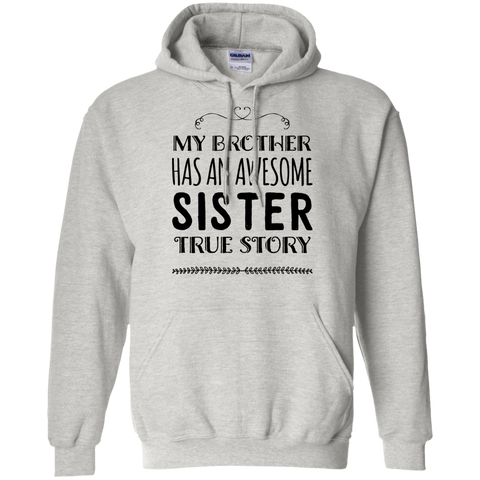 My Brother has an awesome sister true story Pullover Hoodie