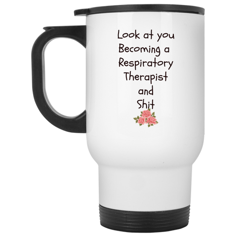 Look at you becoming a respiratory therapist and shit  White Travel Mug