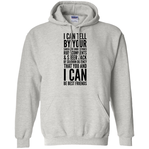 I can tell by your sarcastic undertones, rude comments, and sheer lack of common decency that you and I can be best friends   Hoodie 8 oz