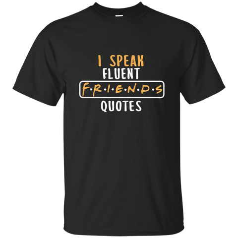 I Speak Fluent FRIENDS Quotes Cotton T-Shirt