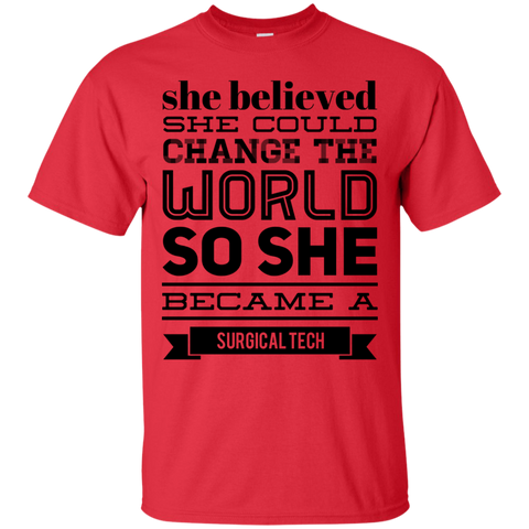 She believed she could change the world so she became a surgical Tech   T-Shirt
