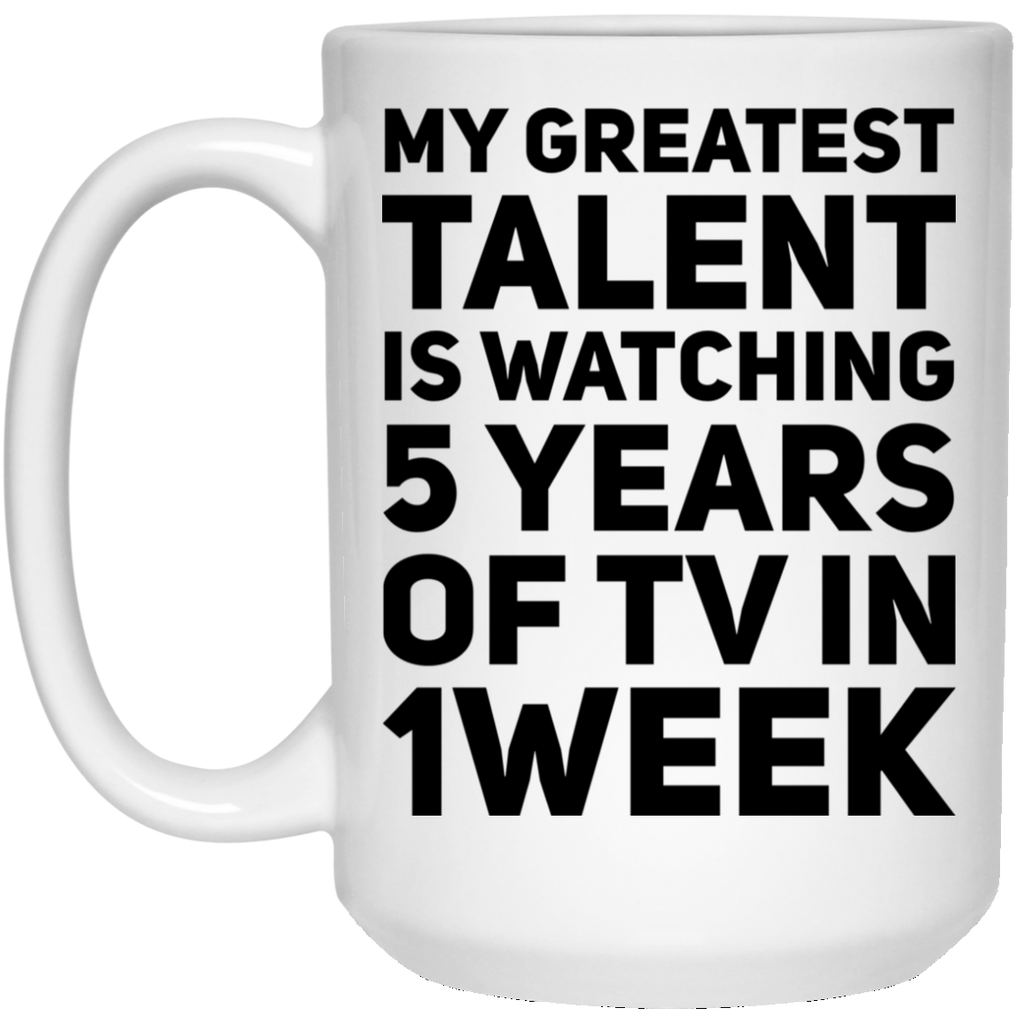 My Greatest Talent is watching 5 years of TV in a 1 week 15 oz. White Mug
