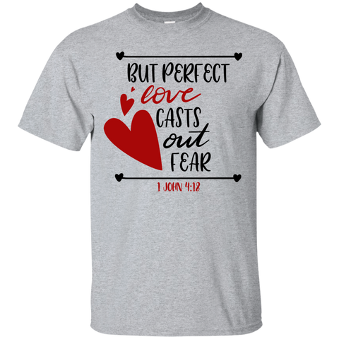 But perfect love casts out fear – 1 John 4:18   T-Shirt