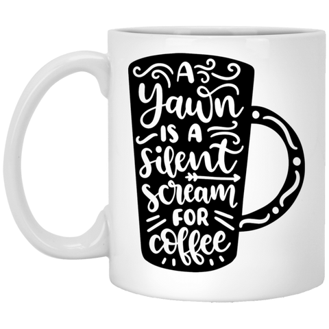 A yawn is a silent scream for coffee  11 oz. White Mug
