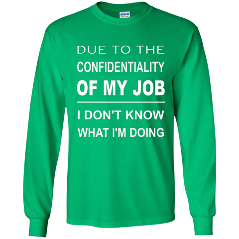 Due to the Confidentiality of my Job LS Tshirt