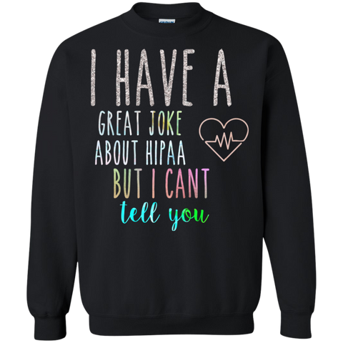 I have a great joke about HIPAA Crewneck Pullover Sweatshirt  8 oz.