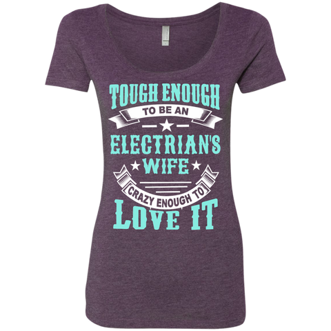 Tough Enough to be an Electrician's Wife Crazy Enough to Love ItNext Level Ladies Triblend Scoop