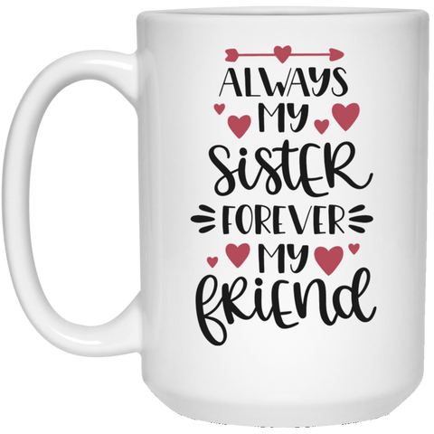 Always my sister forever my friend 15 oz. White Mug