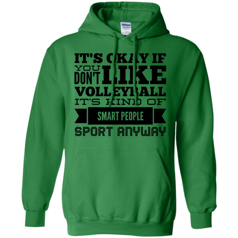 It's okay if you don't like volleyball it's kind of smart people sport anyway  Hoodie 8 oz.