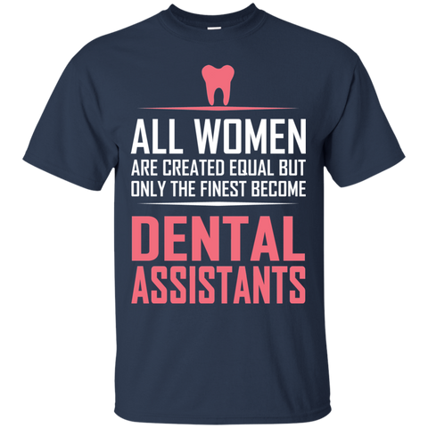 All women are created equal but only the finest become dental assistants  T-Shirt