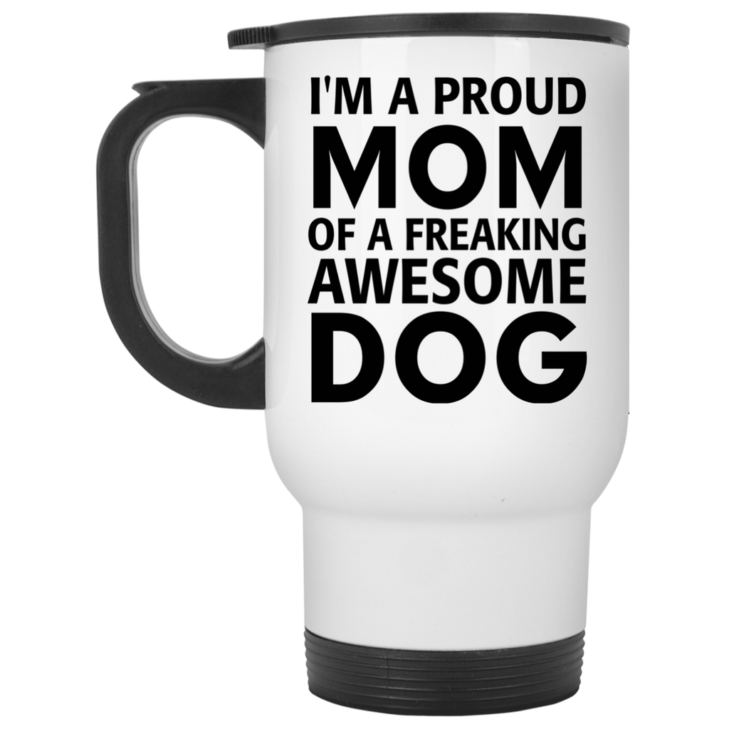 I'm a Proud Mom of Freaking awesome Dog Travel  Mug