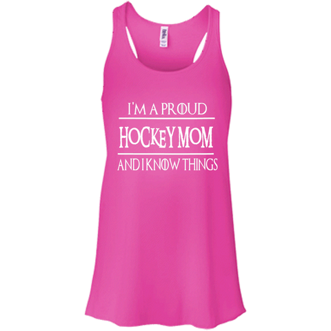 I'm a Proud Hockey Mom  and i know things Racerback Tank