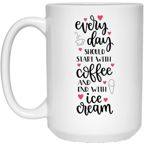 Every day should start with coffee and end with ice cream 15 oz. White Mug
