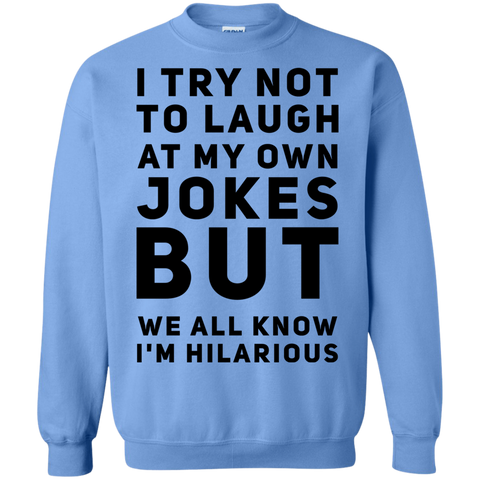 I try not to laugh at my own jokes but we all know I'm Hilarious  Sweatshirt