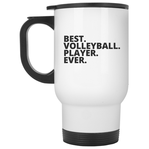 Best. Volleyball. Player. Ever .   White Travel  Mug