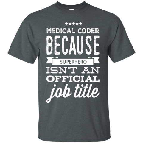 Medical coder because superhero isn't an official  job title  T-Shirt