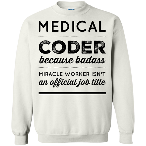 Medical Coder because badass miracle worker isn't an official job title   Sweatshirt