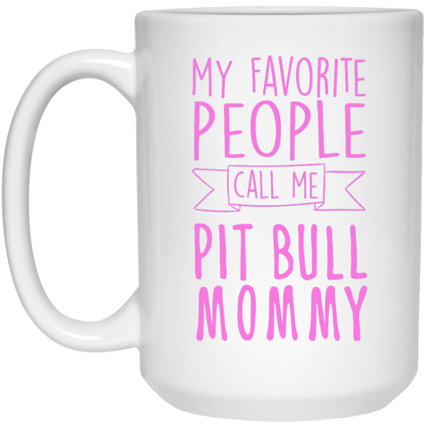 My Favorite People call me Pit Bull Mommy  Mug - 15oz