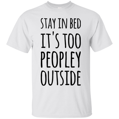Stay in bed  it's too peopley outside T-Shirt