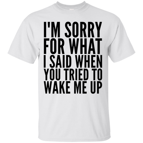 I'm Sorry for what i said  when you tried to wake me up   T-Shirt